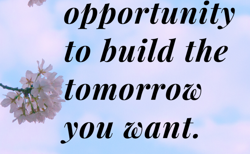 Build The Tomorrow You Want